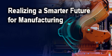 Realizing a Smarter Future for Manufacturing