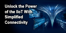 Unlock the Power of the IIoT With Simplified Connectivity