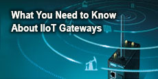 What You Need to Know About IIoT Gateways